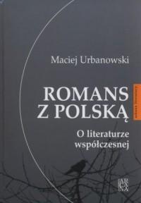 Romans z polską. O literaturze współczesnej. Seria: Arkana literatury - okładka książki