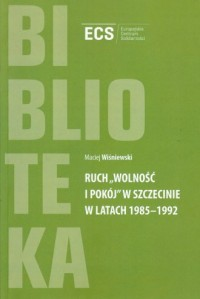 Ruch Wolność i Pokój w Szczecinie w latach 1985-1992 - okładka książki