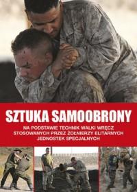 Sztuka samoobrony. Na podstawie technik walki wręcz stosowanych przez żołnierzy elitarnych jednostek specjalnych - okładka książki