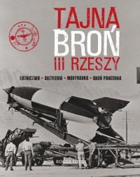 Tajna broń III Rzeszy. Lotnictwo - Artyleria - Marynarka - Broń pancerna - okładka książki