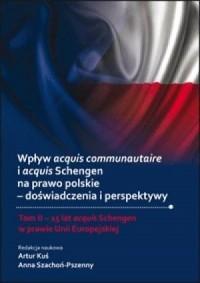 Wpływ acquis communautaire i acquis Schengen na prawo polskie - doświadczenia i perspektywy. Tom II - 15 lat acquis Schengen w prawie Unii Europejskiej - okładka książki