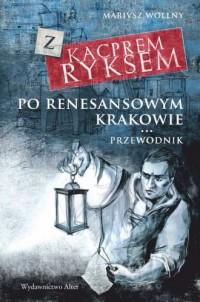 Z Kacprem Ryksem po renesansowym Krakowie. Przewodnik - okładka książki
