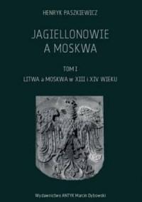 Jagiellonowie a Moskwa. Tom 1. - okładka książki