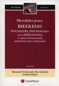 Metodyka pracy biegłego psychiatry, psychologa oraz seksuologa w sprawach karnych, nieletnich oraz wykroczeń. Seria: Metodyki - okładka książki