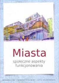 Miasta. Społeczne aspekty funkcjonowania - okładka książki