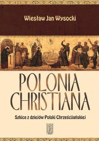 Polonia Christiana. Szkice z dziejów - okładka książki