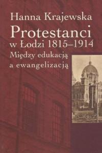 Protestanci w Łodzi 1815-1914. - okładka książki