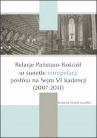 Relacje Państwo-Kościół w świetle interpelacji posłów na Sejm VI kadencji (2007-2011) - okładka książki