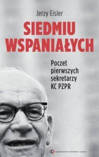 Siedmiu wspaniałych. Poczet pierwszych sekretarzy KC PZPR - okładka książki