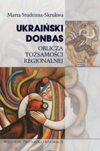 Ukraiński Donbas. Oblicza tożsamości - okładka książki