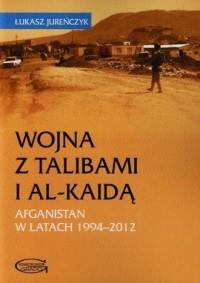 Wojna z Talibami i Al-Kaidą. Afganistan w latach 1994-2012 - okładka książki
