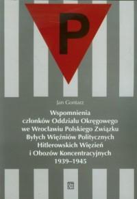 Wspomnienia członków Oddziału Okręgowego we Wrocławiu Polskiego Związku Byłych Więźniów Politycznych Hitlerowskich Więzień i Obozów Koncentracyjnych 1939-1945 - okładka książki