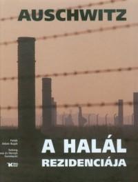 Auschwitz. Rezydencja śmierci (wersja węg.) - okładka książki