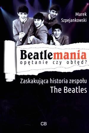 Beatlemania. Opętanie czy obłęd? - okładka książki