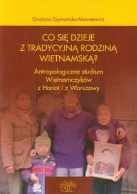 Co się dzieje z tradycyjną rodziną wietnamską? Antropologiczne studium Wietnamczyków z Hanoi i z Warszawy - okładka książki