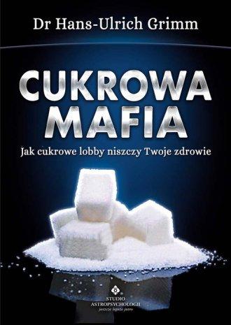Cukrowa mafia. Jak cukrowe lobby - okładka książki