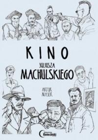 Kino Juliusza Machulskiego - okładka książki