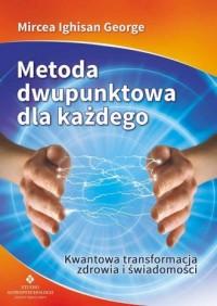 Metoda dwupunktowa dla każdego. Kwantowa transformacja zdrowia i świadomości - okładka książki