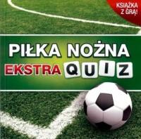 Piłka nożna. Ekstra quiz - Wydawnictwo - okładka książki