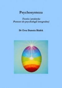 Psychosynteza. Teoria i praktyka. Pomost do psychologii integralnej - okładka książki