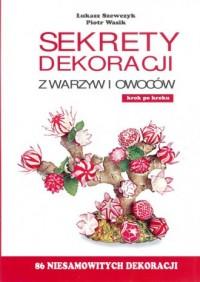 Sekrety dekoracji z warzyw i owoców - okładka książki
