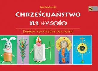Chrześcijaństwo na wesoło. Zabawy - okładka książki