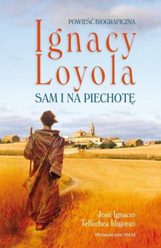 Ignacy Loyola. Sam i na piechotę - okładka książki