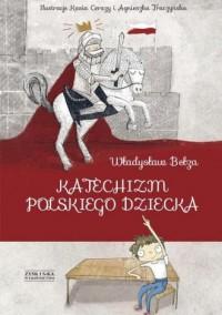 Katechizm polskiego dziecka - Władysław Bełza - okładka książki