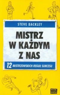 Mistrz w każdym z nas. 12 mistrzowskich reguł sukcesu - okładka książki