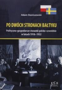 Po dwóch stronach Bałtyku. Polityczno-gospodarcze stosunki polsko-szwedzkie w latach 1918-1932 - okładka książki