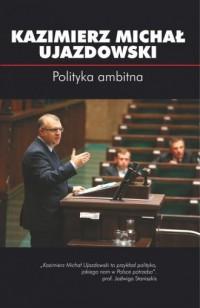 Polityka ambitna - Kazimierz Michał Ujazdowski - okładka książki