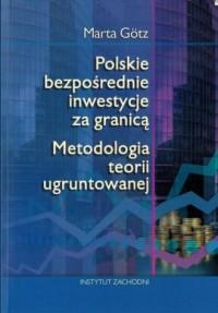 Polskie bezpośrednie inwestycje za granicą. Metodologia teorii ugruntowanej - okładka książki