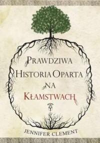 Prawdziwa historia oparta na kłamstwach - okładka książki