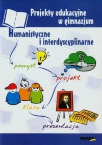 Projekty edukacyjne w gimnazjum. Humanistyczne i interdyscyplinarne - okładka książki