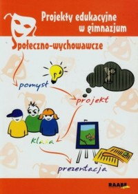Projekty edukacyjne w gimnazjum. Społeczno-wychowawcze - okładka książki