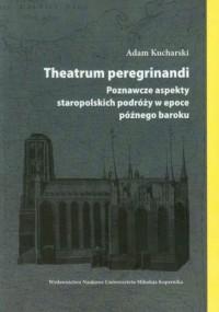 Theatrum peregrinandi. Poznawcze aspekty staropolskich podróży w epoce późnego baroku - okładka książki