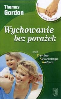 Wychowanie bez porażek czyli trening skutecznego rodzica - okładka książki