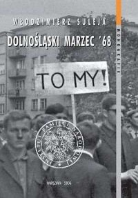 Dolnośląski Marzec 68. Anatomia protestu. Seria: Monografie - okładka książki