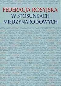 Federacja Rosyjska w stosunkach międzynarodowych - okładka książki