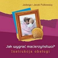Jak wygrać macierzyństwo? Instrukcja obsługi - okładka książki