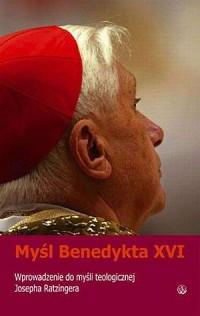 Myśl Benedykta XVI. Wprowadzenie do myśli teologicznej Josepha Ratzingera - okładka książki