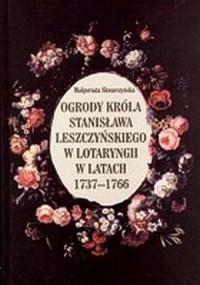 Ogrody króla Stanisława Leszczyńskiego - okładka książki
