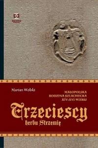 Trzeciescy herbu Strzemię. Małopolska rodzina szlachecka w XIV-XVI wieku - okładka książki
