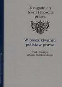 Z zagadnień teorii i filozofii prawa. W poszukiwaniu podstaw prawa - okładka książki