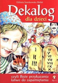 Dekalog dla dzieci czyli Boże przykazania łatwe do zapamiętania - okładka książki