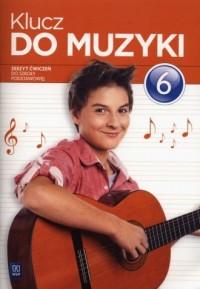 Klucz do muzyki. Klasa 6. Szkoła podstawowa. Ćwiczenia - okładka podręcznika