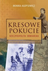 Kresowe Pokucie. Rzeczpospolita ormiańska - okładka książki