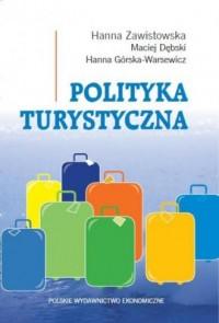 Polityka turystyczna. Powstanie - rozwój - główne obszary - okładka książki