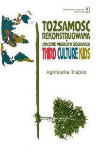 Tożsamość rekonstruowana i znaczenie migracji w biografiach. Third Culture Kids - okładka książki