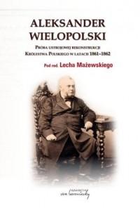 Aleksander Wielopolski. Próba ustrojowej - okładka książki